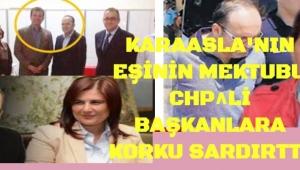 KARAASLA'NIN EŞİNİN MEKTUBU CHP Lİ BAŞKANLARA KORKU SARDIRTTI..
