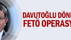 Davutoğlu dönemine şok.. FETÖ operasyonu